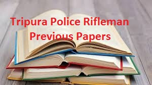 Tripura Police Rifleman Previous Papers